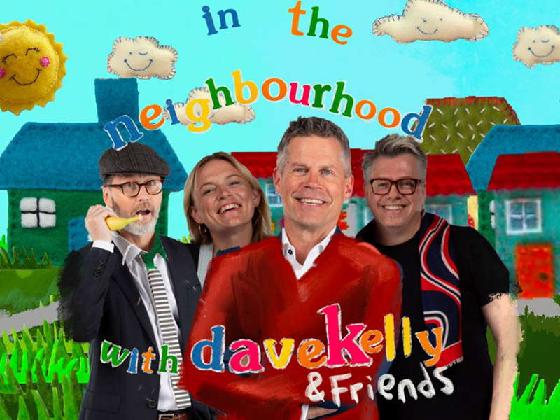 A graphic for In the Neighbourhood with Dave Kelly & Friends